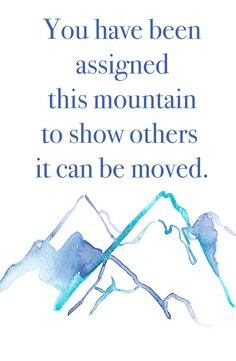 You have been assigned this mountain to show other it can be moved. http://www.stringofjewels.com/mountaincuff.html