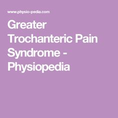 Greater Trochanteric Pain Syndrome - Physiopedia