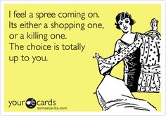 I feel a spree coming on. Its either a shopping one, or a killing one. The choice is totally up to you.
