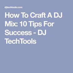349f8665a06d8 How To Craft A DJ Mix  10 Tips For Success - DJ TechTools Mixing Dj