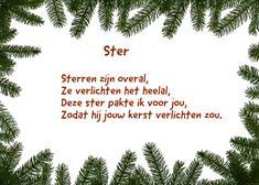 <p>Ster+Sterren+zijn+overal,+Ze+verlichten+het+heelal,+Deze+ster+pakte+ik+voor+jou,+Zodat+hij+jouw+kerst+verlichten+zou.+Ingezonden+door:+Dina</p>
