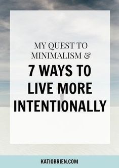 My Quest To Minimalism & 7 Ways to Live More Intentionally — Kati O'Brien Essentialism, wellness, intentional motherhood, parenting, live with intention, purposeful living, simplicity, healthy living