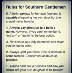 "Southern gentlemen have rules too. I love the one ""Always pay attention to a belle's name, however, if you can't remember it, ""ma'am"" or ""darlin"" is the best option. You'll think about this the next time a gentleman calls you darlin, won't you?"