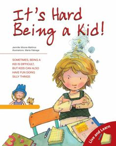 It's Hard Being a Kid (Live and Learn Books) by Jennifer Moore-Mallinos,http://www.amazon.com/dp/0764135864/ref=cm_sw_r_pi_dp_qxEKsb0WE5DEG61C