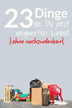 Diese 23+ Dinge kannst Du jetzt sofort wegwerfen ohne darüber nachzudenken #lifestyle #minimalismus