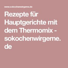Rezepte für Hauptgerichte mit dem Thermomix - sokochenwirgerne.de