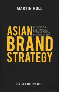 Asian Brand Strategy: Building and Sustaining Strong Global Brands in Asia