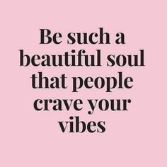 Be such a beautiful soul that everyone craves your positive vibes. Positive Vibes Quotes, Positive Vibes Only, Mood Quotes, Daily Quotes, Life Quotes, Positive Thoughts, Inspirational Quotes For Women, Uplifting Quotes, Motivational Quotes
