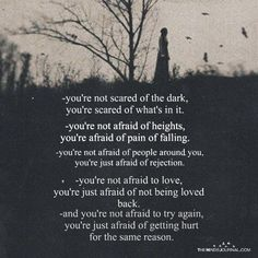 You're Not Scared Of The Dark, You're Scared Of What's In It After being cheated on since my first ever boyfriend til now, I was 18 then now I'm Someone continuously hurt and betrayed, I'm afraid to be afraid. Wisdom Quotes, True Quotes, Poetry Quotes, Qoutes, Scared Quotes, Im Tired Quotes, Dark Love Quotes, Scared Of The Dark, Cheating Quotes