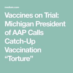 "Vaccines on Trial: Michigan President of AAP Calls Catch-Up Vaccination ""Torture"""