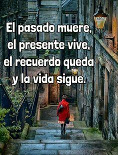 El pasado muere, el presente vive, el recuerdo queda y la vida sigue.