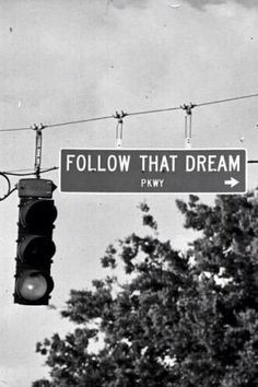 Follow your dream...