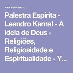 Palestra Espírita - Leandro Karnal - A ideia de Deus - Religiões, Religiosidade e Espiritualidade - YouTube