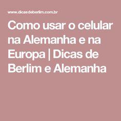Como usar o celular na Alemanha e na Europa   Dicas de Berlim e Alemanha