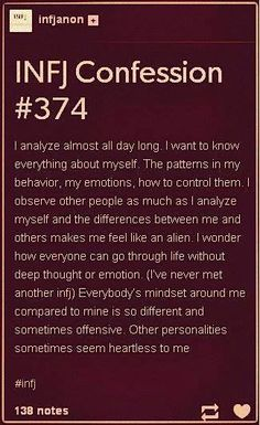 "...""The first part of this is so horribly true... many times you can over-analyze and make yourself feel like your an ""alien"", but really you're perfectly fine. Our deep thinking can be a blessing and a curse, you just have to learn to control it."""