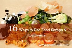 16 ways to use food scraps and leftovers to save money and reduce waste