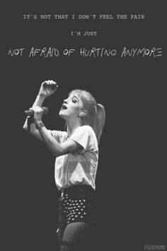 It's not that I don't feel the pain. I'm just not afraid of hurting anymore