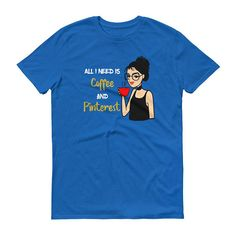 All I need is Coffee and Pinterest T-Shirt