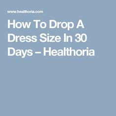 How To Drop A Dress Size In 30 Days – Healthoria