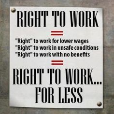 GREEDY CORRUPT REPUKES WAR ON WORKERS!!! 'Right to work' is conservative code for 'screw the worker'
