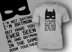 Funny Batman T-Shirt Comic Book Super Hero T-Shirt I'm Not Saying I'm Batman T-shirt Mens Womens Ladies Youth Kids Geek Funny. $14.99, via Etsy.