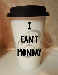 I Can't Monday Ceramic Travel Coffee Mug by CuffLifeBoutique