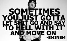 I really hate rap, and not a fan of Eminem, but love this quote.