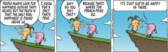 Pearls Before Swine, happiness is inside, that's where the French fries are