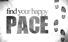 Find your happy pace.