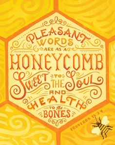 Thanks Steph...Pleasant words are as a honeycomb, sweet to the souls and health to the bones.