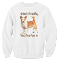 I'd Rather Be Playing With My Portuguese Podengo Pequeno Wire Sweatshirt