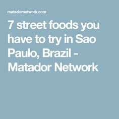 7 street foods you have to try in Sao Paulo, Brazil - Matador Network
