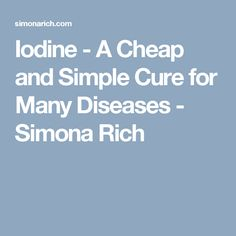 Iodine - A Cheap and Simple Cure for Many Diseases - Simona Rich