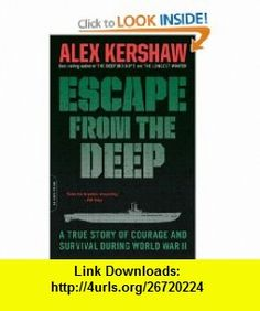 Escape from the Deep A True Story of Courage and Survival During World War II Alex Kershaw , ISBN-10: 030681790X  ,  , ASIN: B002DYJKPM , tutorials , pdf , ebook , torrent , downloads , rapidshare , filesonic , hotfile , megaupload , fileserve