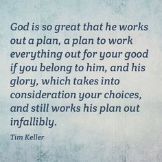 Keller: God is so great that He works out a plan,. Tim Keller Quotes, Motivational Thoughts, Inspirational Quotes, Cute Quotes, Funny Quotes, A W Tozer, Stephen King Quotes, Timothy Keller, War Quotes