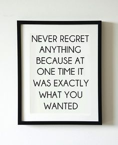 attractivist:    Never regret anything because at one time it was exactly what you wanted.
