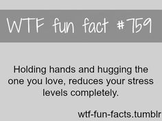 #OnlineDating365 #Funfact from #wtfTumblr Holding hands and hugging the one you love, reduces your stress levels completely.