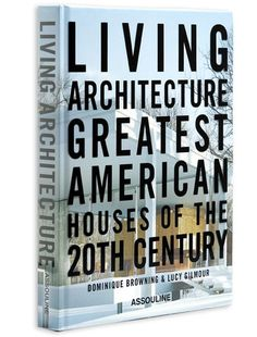 Living Architecture by Dominique Browning & Lucy Gilmour design by Assouline
