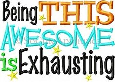 Being This Awesome Is Exhausting - 2 Sizes! | Words and Phrases | Machine Embroidery Designs | SWAKembroidery.com