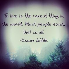 """most people exist, that is all."" - Oscar Wilde"