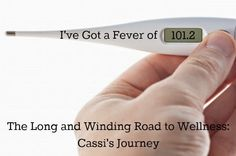 The Long and Winding Road to Wellness: I've Got a Fever of 101.2