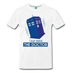 T-shirt pour homme avec une illustration du Tardis et le texte 'I just need the Doctor'. Idéal pour les fans de DrWho ! Illustration par Julie Armando.