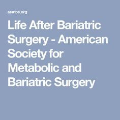 Life After Bariatric Surgery - American Society for Metabolic and Bariatric Surgery
