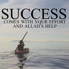 Success comes with your effort and Allah´s help