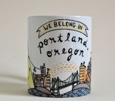 We Belong in Portland Mug by thelittlecanoe on Etsy, $15.00  I need at least two of these...