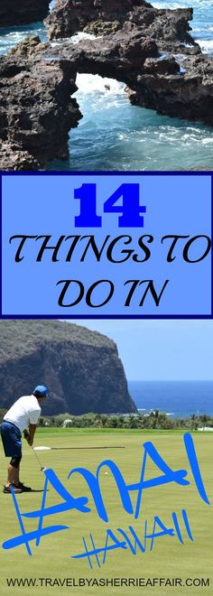 14 Must Do's in Lanai Hawaii.  See this spectacular island which has so much to offer.  Golfing, sailing, hiking, road trips, beaches, shipwrecks and more!