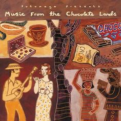 Music from the Chocolate Lands ~ Putumayo. Genre: World music