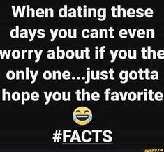 When dating these days you cant even worry about if you the only one.just gotta hope you the favorite % - iFunny :) Dope Quotes, Funny Relatable Quotes, Clever Quotes, Sarcastic Quotes, Real Quotes, Fact Quotes, Tweet Quotes, Funny Facebook Posts, Facebook Text
