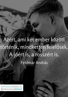 Feldmár András Love Life, Real Life, Picture Quotes, Love Quotes, Motivational Quotes, Inspirational Quotes, Quotes About Everything, Powerful Words, Quotations