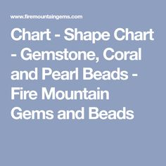 Chart - Shape Chart - Gemstone, Coral and Pearl Beads - Fire Mountain Gems and Beads